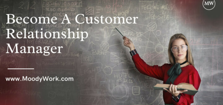 Become A customer Relationship Manager