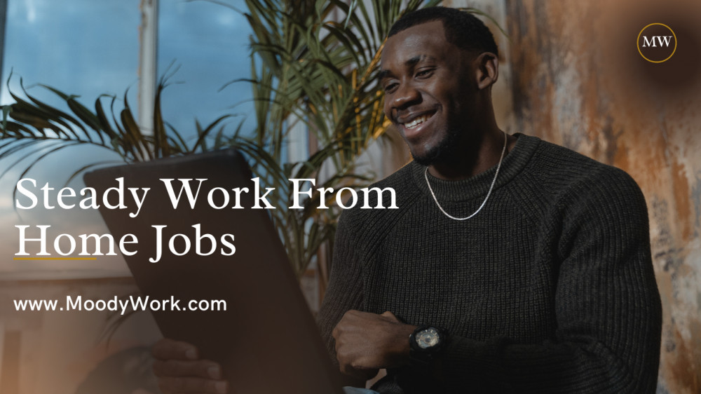 Steady Work From Home Jobs